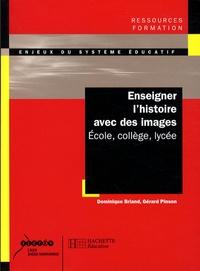 Gérard Pinson et Dominique Briand - Enseigner l'histoire avec des images - Ecole, collège, lycée.