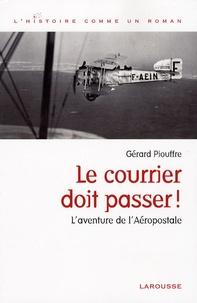 Gérard Piouffre - Le courrier doit passer ! - L'aventure de l'Aéropostale.