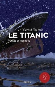 Gérard Piouffre - Le Titanic - Vérités et légendes.