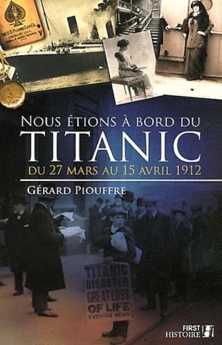 Nous étions à bord du titanic. Du 27 mars au 15 avril 1912