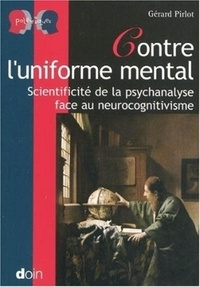 Gérard Pirlot - Contre l'uniforme mental - Scientificité de la psychanalyse face au neurocognitivisme.