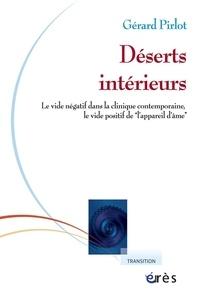 """Gérard Pirlot - Déserts intérieurs - Le vide négatif dans la clinique contemporaine, le vide positif de l'""""appareil d'âme""""."""