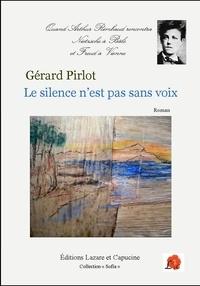 Gérard Pirlot - Le silence n'est pas sans voix - Quand Arthur Rimbaud rencontra Nietzsche à Bâle et Freud à Vienne.