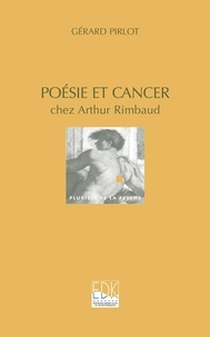 Gérard Pirlot - Poésie et cancer chez Arthur Rimbaud.