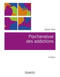 Gérard Pirlot - Psychanalyse des addictions - 3e éd..