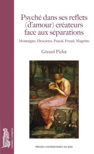 Gérard Pirlot - Psyché dans ses reflets (d'amour) créateurs face aux séparations - Montaigne, Descartes, Pascal, Freud, Magritte.