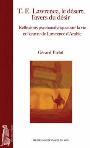 Gérard Pirlot - T.E. Lawrence, le désert, l'avers du désir.