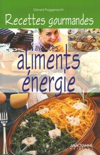 Gérard Poggenpohl et Christophe Haller - Recettes gourmandes avec les aliments énergie - 40 recettes pour rayonner de vitalité.
