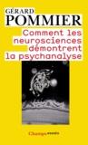 Gérard Pommier - Comment les neurosciences démontrent la psychanalyse.