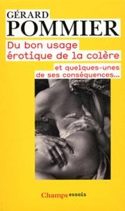 Gérard Pommier - Du bon usage érotique de la colère - Et quelques-unes de ses conséquences....