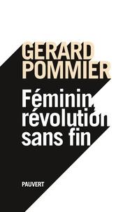 Gérard Pommier - Féminin, révolution sans fin.