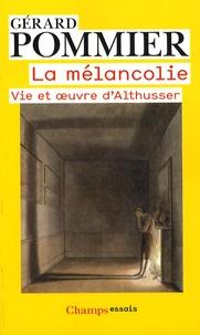 Gérard Pommier - La mélancolie - Vie et oeuvre d'Althusser.