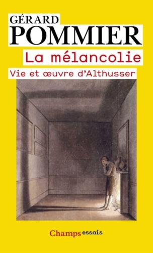 La mélancolie. Vie et oeuvre d'Althusser