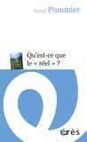 """Gérard Pommier - Qu'est-ce que le """"réel"""" ? - Essai psychanalytique."""