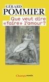 """Gérard Pommier - Que veut dire """"faire"""" l'amour ?."""