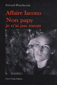 Gérard Porcheron - Affaire Iacono - Non papy je n'ai pas menti.