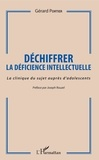 Gérard Portier - Déchiffrer la déficience intellectuelle - La clinique du sujet auprès d'adolescents.
