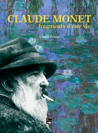 Gérard Poteau - Claude Monet, fragments d'une vie.