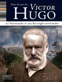 Gérard Pouchain - Dans les pas de Victor Hugo - En Normandie et aux îles anglo-normandes.