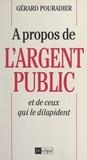 Gérard Pouradier et Pierre-Luc Séguillon - À propos de l'argent public et de ceux qui le dilapident.