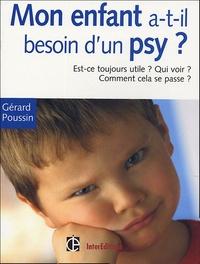 Gérard Poussin - Mon enfant a-t-il besoin d'un psychologue ? - Est-ce toujours utile ? Qui voir ? Quand ? Toutes les réponses à vos questions.
