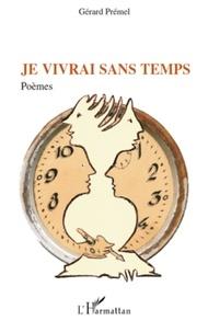 Gérard Prémel - Je vivrai sans temps - Poèmes.