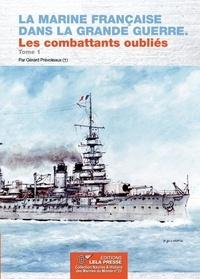 Gerard Prevoteaux. - La Marine Française dans la Grande Guerre. Les combattants oubliés. Tome 1.