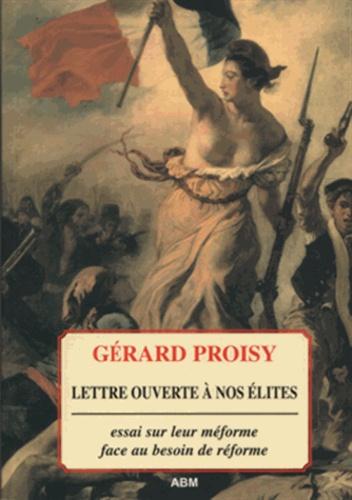 Gérard Proisy - Lettre ouverte à nos élites - Essai sur leur méforme face au besoin de réforme.