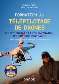 Gérard Pujol et Nicolas Kestens - Formation au télépilotage de drones - Les notions clés, la réglementation, des QCM pour s entraîner.