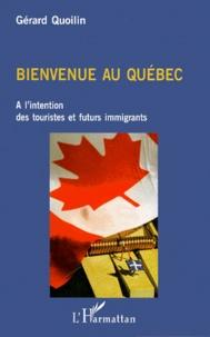 Gérard Quoilin - BIENVENUE AU QUEBEC. - A l'intention des touristes et futurs immigrants.