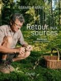 Gérard Rabaey - Retour aux sources - Recettes, anecdotes et réflexions.