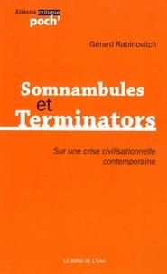 Gérard Rabinovitch - Somnambules et Terminators - Sur une crise civilisationnelle contemporaine.