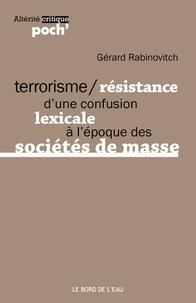 Gérard Rabinovitch - Terrorisme/Résistance - D'une confusion lexicale à l'époque des sociétés de masse.