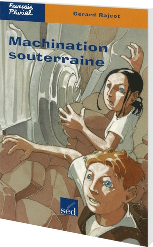 Gérard Rajeot - Machinations souterraines.