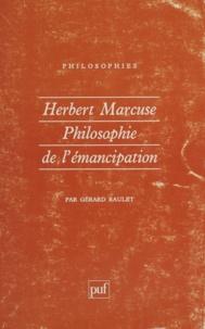 Gérard Raulet - Herbert Marcuse - Philosophie de l'émancipation.