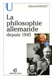 Gérard Raulet - La philosophie allemande depuis 1945.