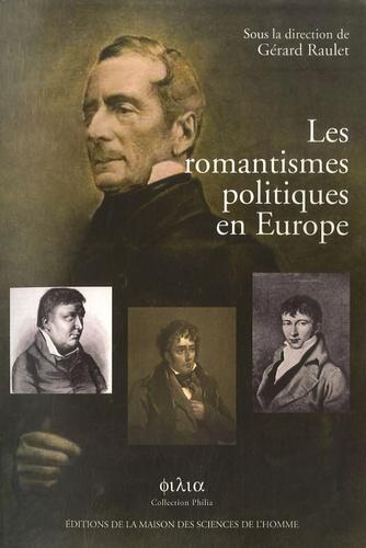 Gérard Raulet - Les romantismes politiques en Europe.