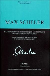 Gérard Raulet - Max Scheller - L'anthropologie philosophique en Allemagne dans l'entre-deux guerres : Philosophische Anthropologie in der Zwischenkriegszeit.