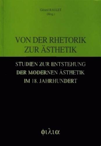 Gérard Raulet - Von der Rhetorik zur Asthetik Studien zur Entstehung der Modernen Asthetik in 18 Jahrhundert.