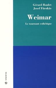 Gérard Raulet et Josef Fürnkäs - Weimar - Le tournant esthétique.