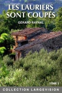 Gérard Raynal - Les lauriers sont coupés - Tome 2.