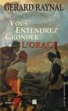 Gérard Raynal - Vous entendrez l'Orage.