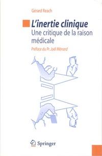 Gérard Reach - L'inertie clinique - Une critique de la raison médicale.