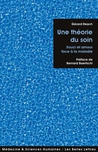 Gérard Reach - Une théorie du soin - Souci et amour face à la maladie.