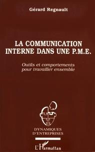 Gérard Regnault - La communication interne dans une PME - Outils et comportements pour travailler ensemble.