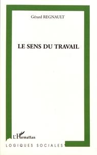Gérard Regnault - Le sens du travail.