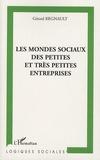 Gérard Regnault - Les mondes sociaux des petites et très petites entreprises.
