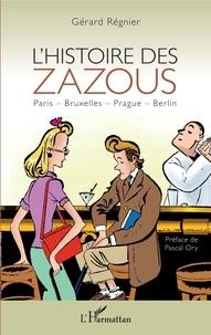Gérard Régnier - L'histoire des zazous - Paris - Bruxelles - Prague - Berlin.