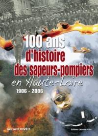 Gérard Rivet - 100 ans d'histoire des sapeurs-pompiers en Haute-Loire 1906-2006.