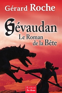 Gérard Roche - Gévaudan - Le Roman de la Bête.